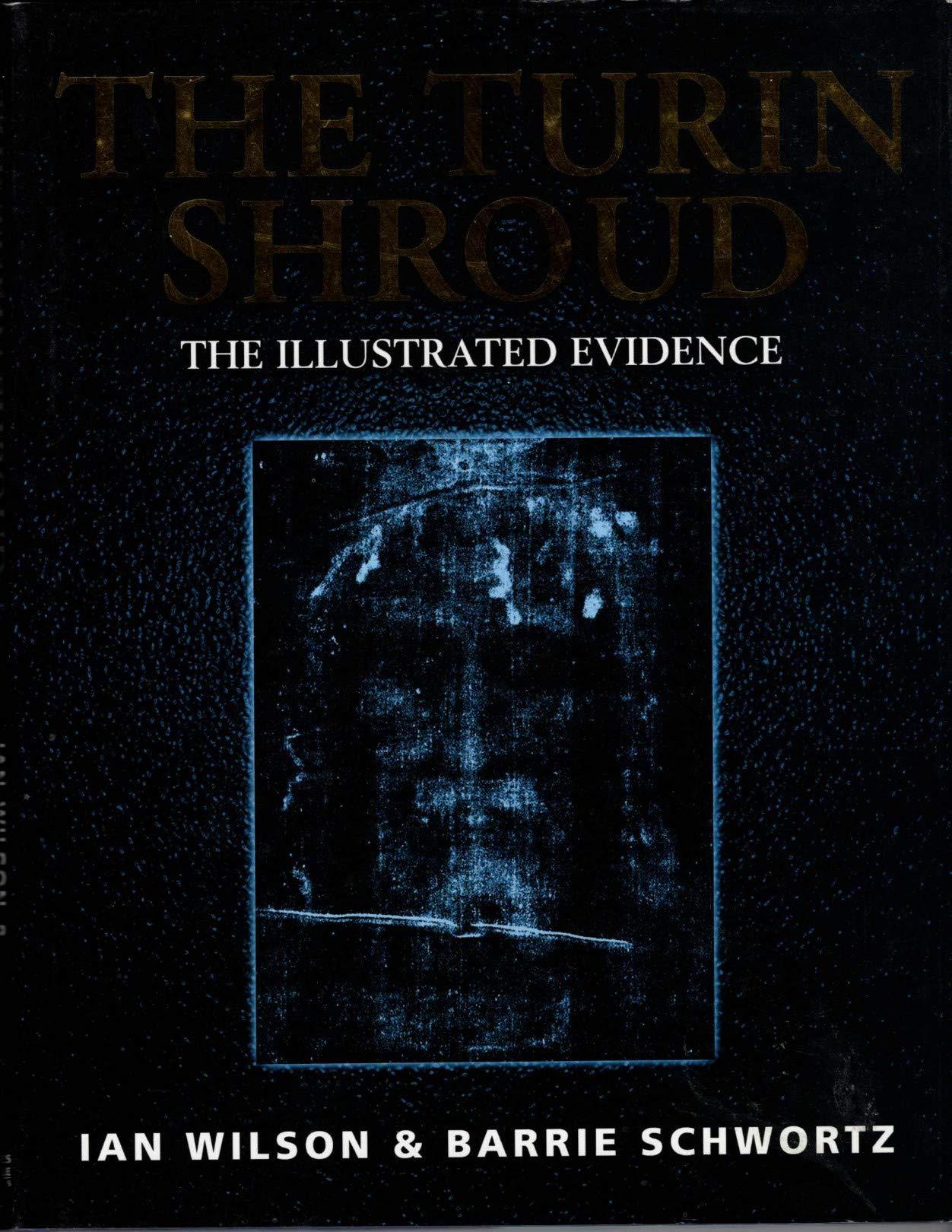 The Turin Shroud: The Illustrated Evidence: Wilson Ian and