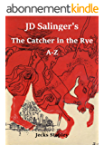 JD Salinger's The Catcher in the Rye A-Z (English Edition)