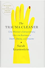 The Trauma Cleaner: One Woman's Extraordinary Life in the Business of Death, Decay, and Disaster Hardcover