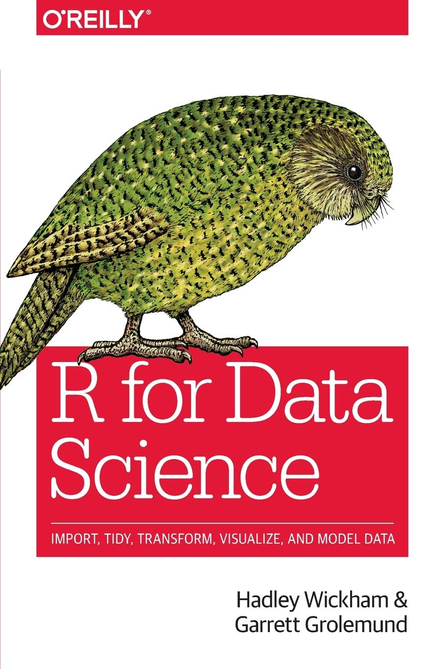 R for Data Science: Import, Tidy, Transform, Visualize, and Model Data by O Reilly Media