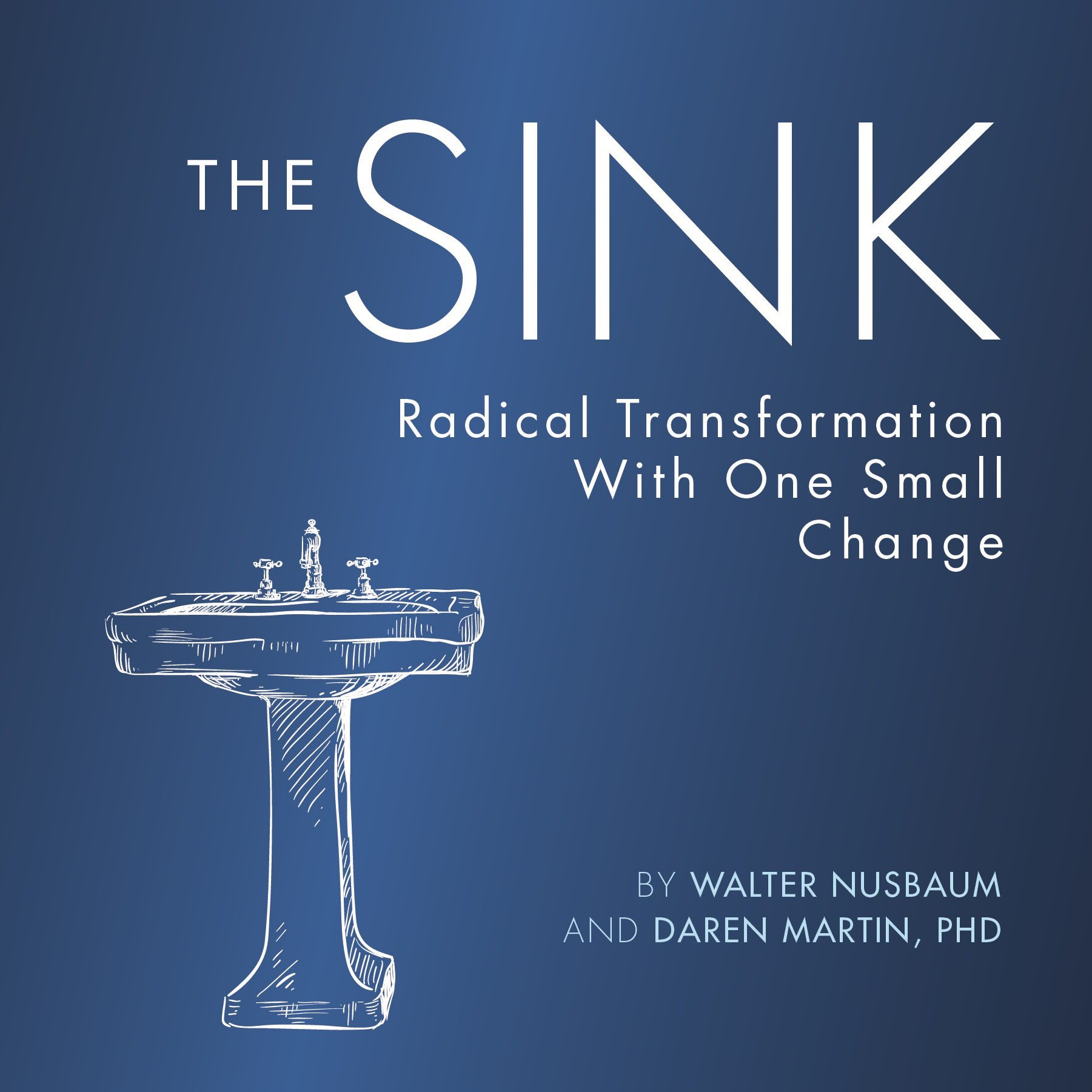 The Sink: Radical Transformation with One Small Change