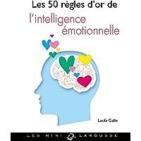 50 RÈGLES D'OR DE L'INTELLIGENCE ÉMOTIONNELLE (LES)