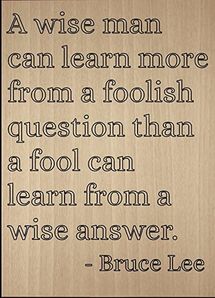 Amazoncom A Wise Man Can Learn More From A Foolish Quote By