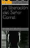 La liberación del Señor Garret (Trilogía las amantes del Señor Garret nº 3)