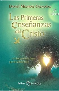 Las Primeras enseñanzas del Cristo: A la búsqueda de Aquel que lo cambió todo (