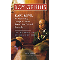 Boy Genius: Karl Rove, the Architect of George W. Bush's Remarkable Political Triumphs (English Edition)