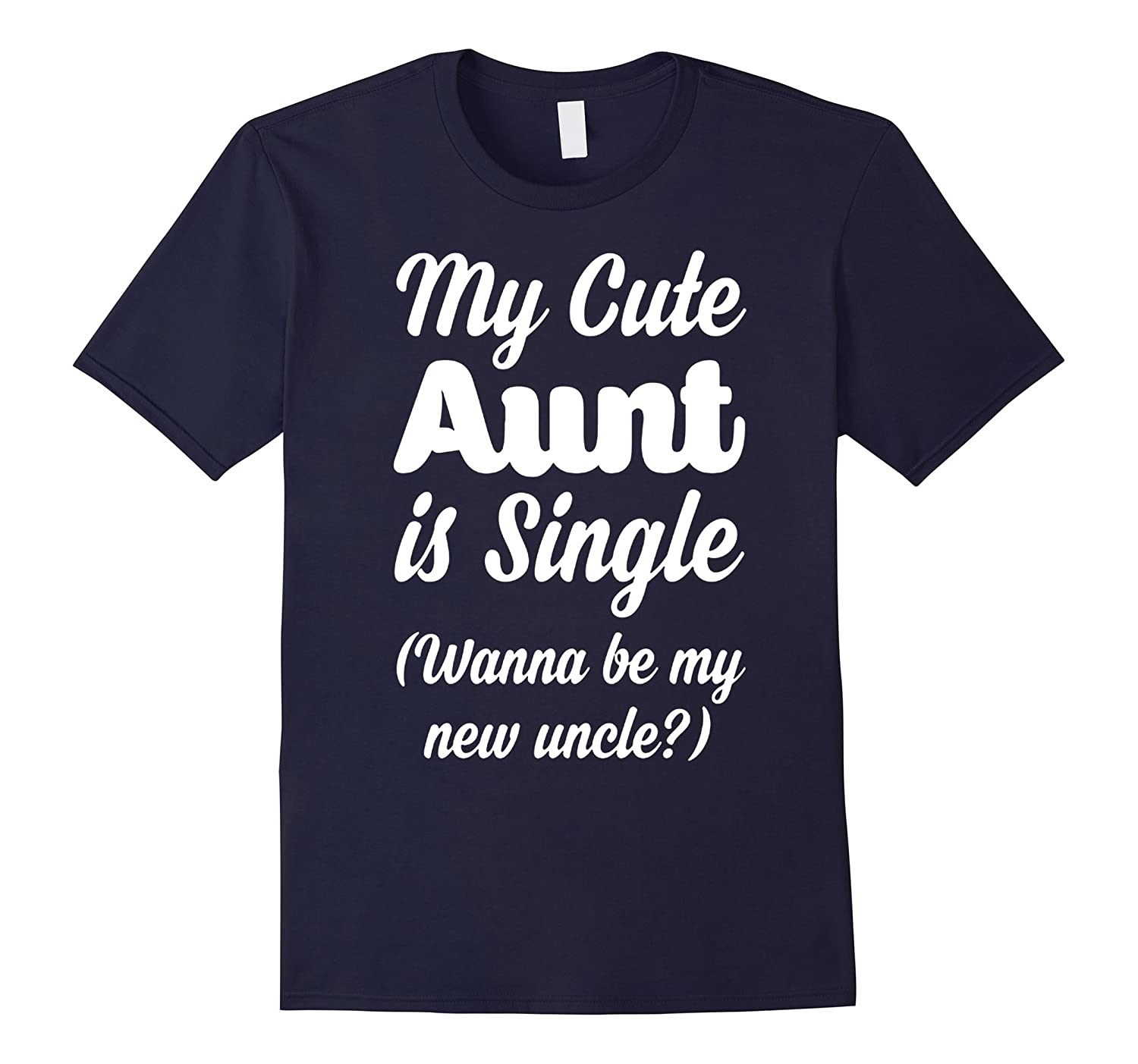 my cute aunt is single wanna be my new uncle 2017 t shirt-RT