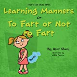 kids book on feelings: The Life Skills Series - Learning Manners or To Fart Or Not To Fart: A kids book on feelings, children