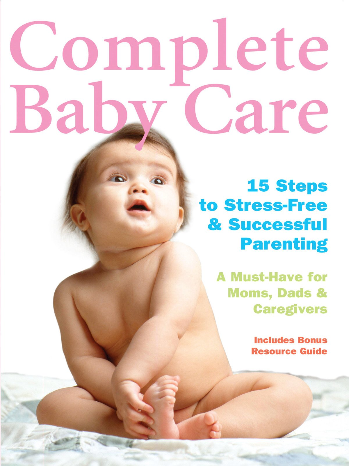 Complete Baby Care - 15 Steps to Stress-Free & Successful Parenting