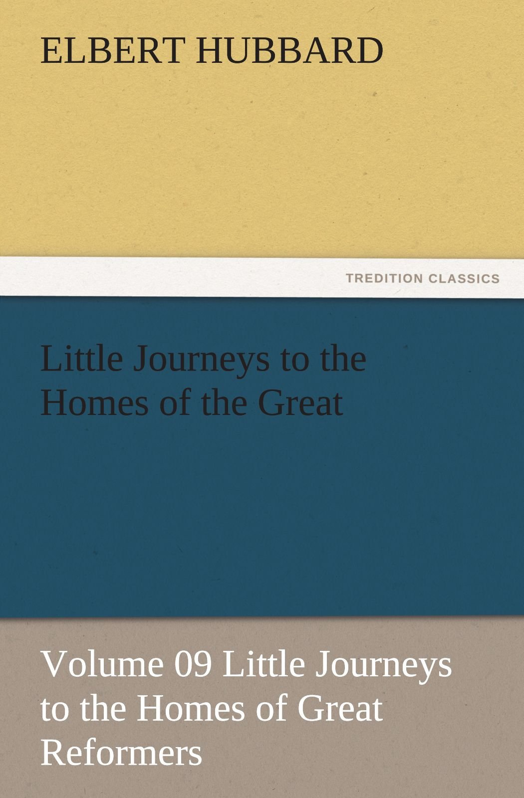 Little Journeys to the Homes of the Great - Volume 09 Little Journeys to the Homes of Great Reformers (TREDITION CLASSICS) pdf epub