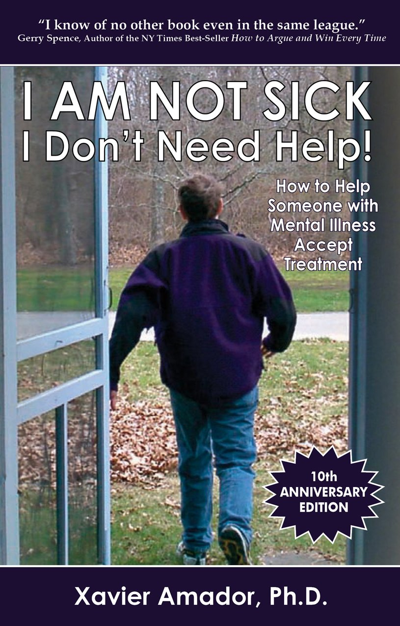 I Am Not Sick I Don't Need Help  How To Help Someone With Mental Illness Accept Treatment  English Edition