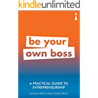 A Practical Guide to Entrepreneurship: Be Your Own Boss (Practical Guide Series Book 16)