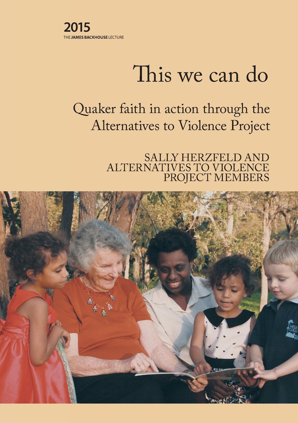 This we can do: Quaker faith in action through the Alternatives to Violence Project (2015 Backhouse Lecture Series)