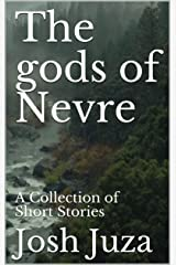 The gods of Nevre: A Collection of Short Stories Kindle Edition