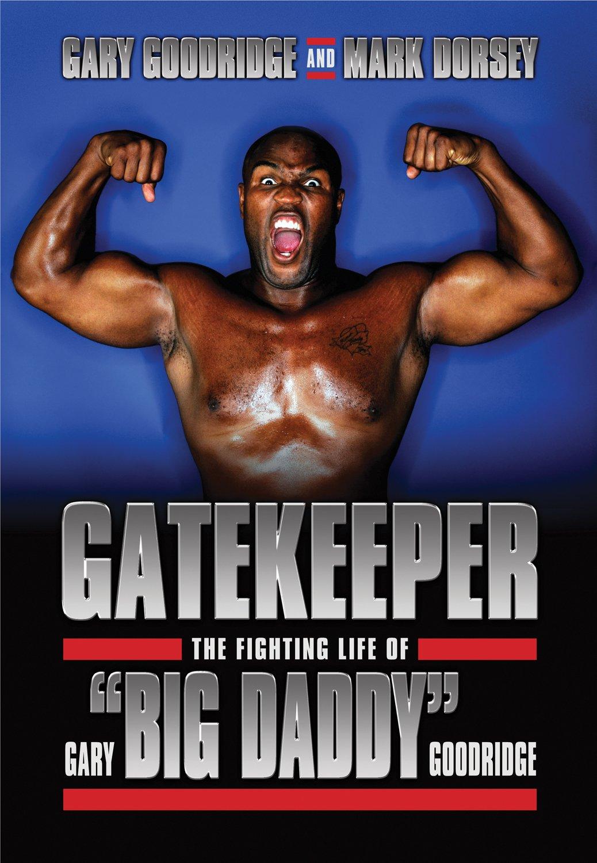 "Download Gatekeeper: The Fighting Life of Gary ""Big Daddy"" Goodridge PDF"