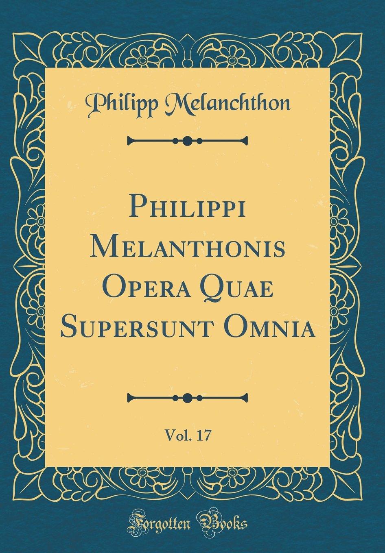 Read Online Philippi Melanthonis Opera Quae Supersunt Omnia, Vol. 17 (Classic Reprint) (Latin Edition) ebook
