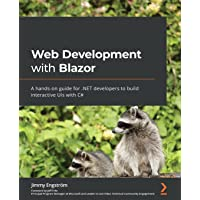 Web Development with Blazor: A hands-on guide for .NET developers to build interactive UIs with C#