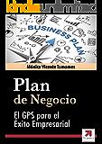 PLAN DE NEGOCIO o Business Plan eficaz: Cómo elaborarlo paso a paso: El GPS para garantizar tu éxito empresarial (Spanish Edition)