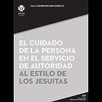 El cuidado de la persona en el servicio de autoridad al estilo de los jesuitas (Colección Pensamiento Jesuítico)