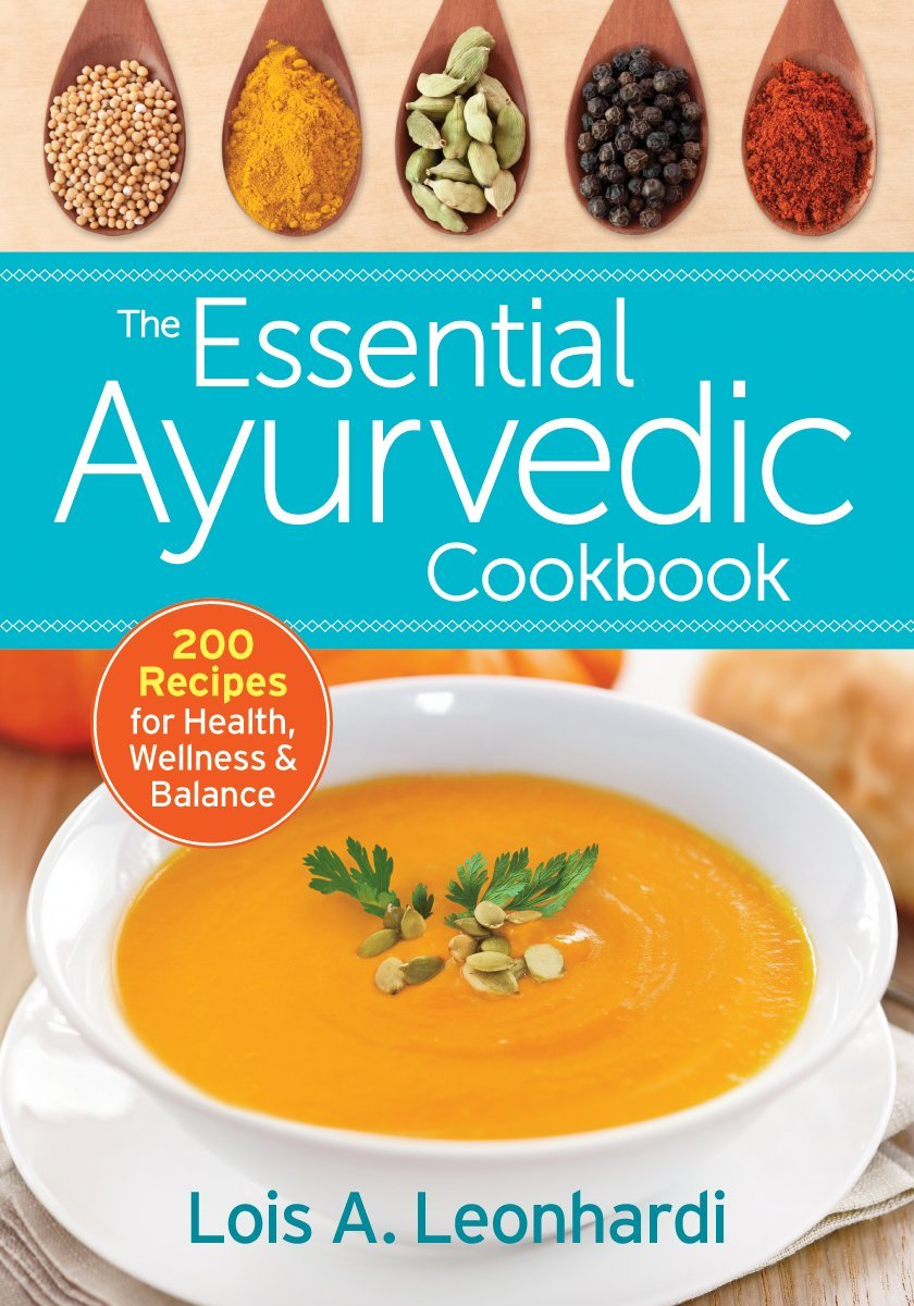 The Essential Ayurvedic Cookbook: 200 Recipes for Health