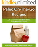 Paleo On-The-Go Recipes: Add Convenience to Delectable, Paleo-Friendly Cuisine (The Easy Recipe Book 47)