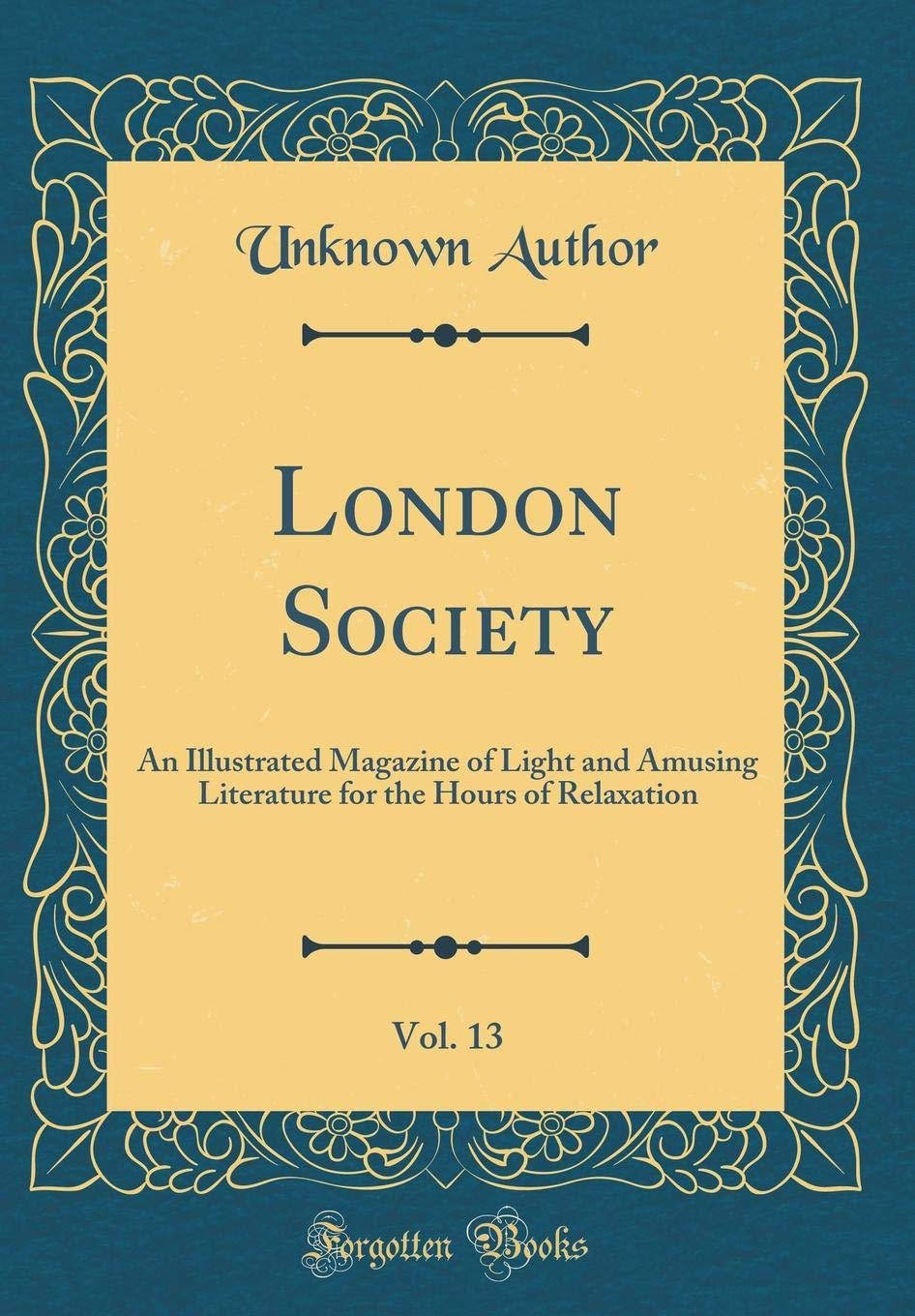 Read Online London Society, Vol. 13: An Illustrated Magazine of Light and Amusing Literature for the Hours of Relaxation (Classic Reprint) pdf epub