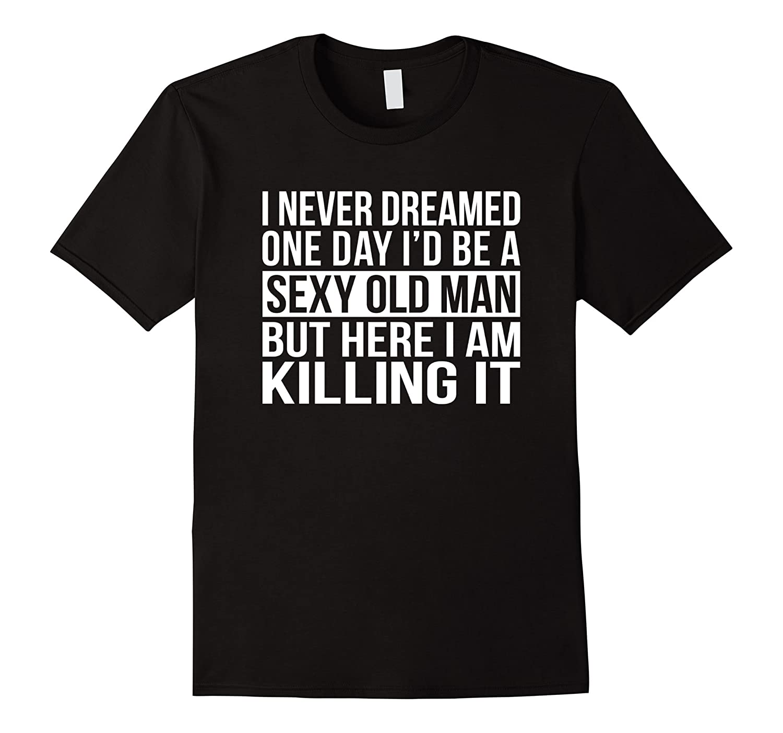 T Shirt Funny Sarcastic Never Dreamed-Teechatpro