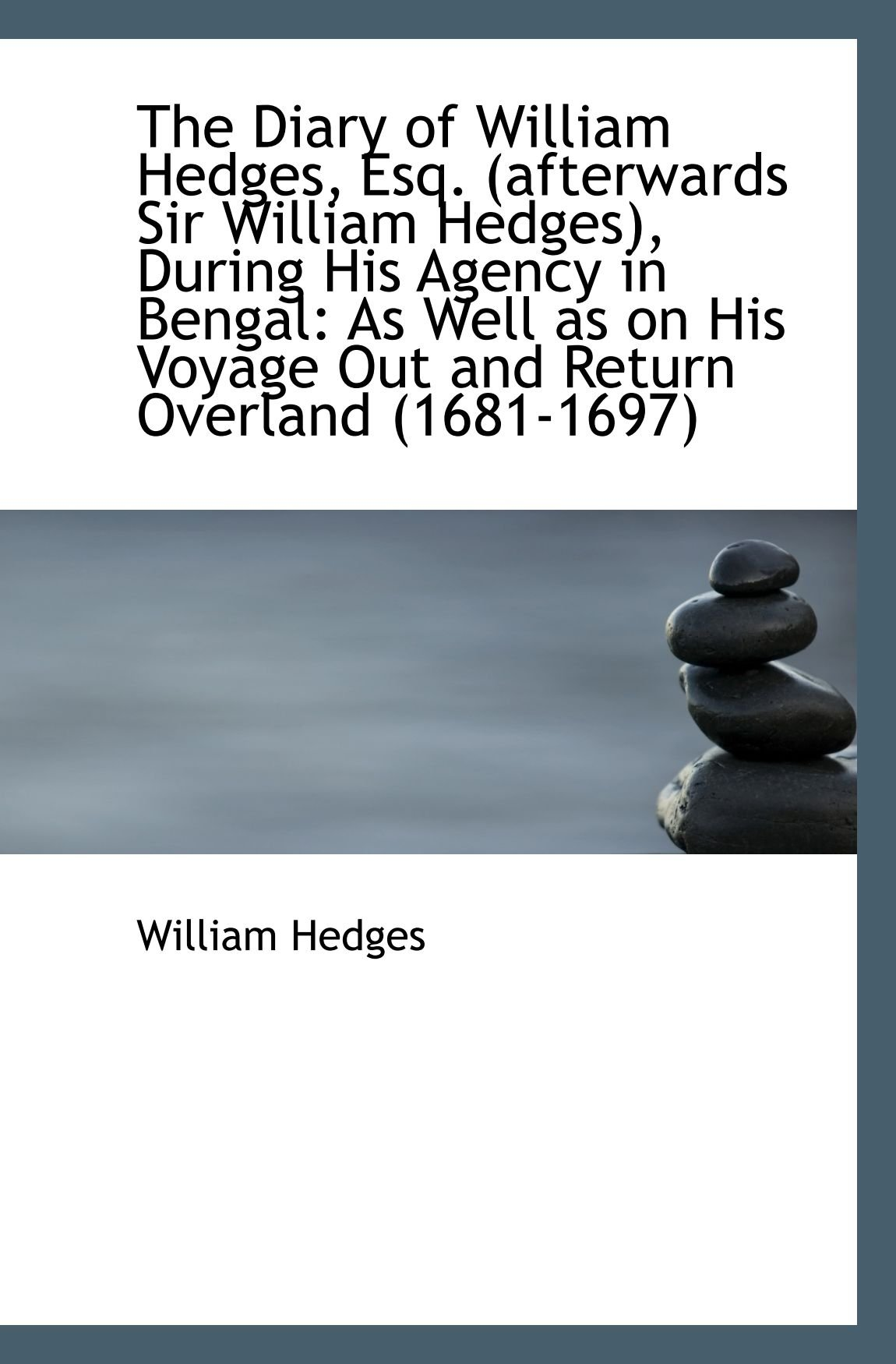 Read Online The Diary of William Hedges, Esq. (afterwards Sir William Hedges), During His Agency in Bengal: As W ebook