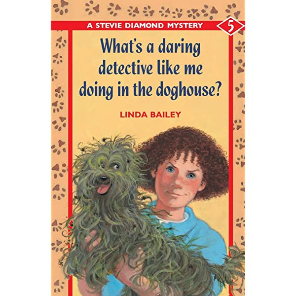 What S A Daring Detective Like Me Doing In The Doghouse Stevie Diamond Mystery A Bailey Linda 9781550743982 Amazon Com Books