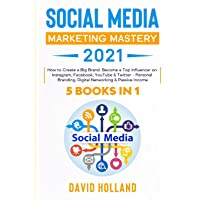 Social Media Marketing Mastery 2021: 5 BOOKS IN 1. How to Create a Big Brand. Become a Top Influencer on Instagram…