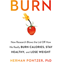 Burn: New Research Blows the Lid Off How We Really Burn Calories, Lose Weight, and Stay Healthy (English Edition)