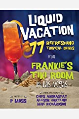 Liquid Vacation: 77 Refreshing Tropical Drinks from Frankie's Tiki Room in Las Vegas
