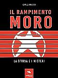 Il rapimento Moro. La storia e i misteri