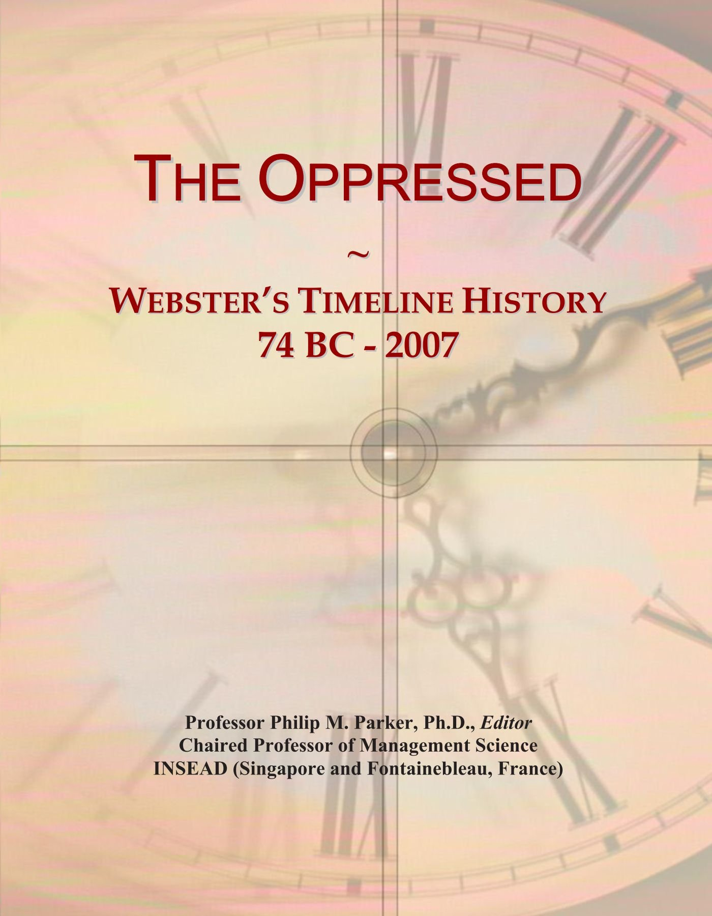 The Oppressed: Webster's Timeline History, 74 BC - 2007 PDF