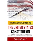 The Practical Guide to the United States Constitution: A Historically Accurate and Entertaining Owners' Manual For the Foundi