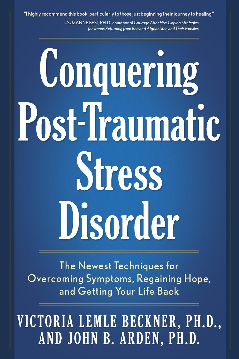 Download Conquering Post-Traumatic Stress Disorder: The Newest Techniques for Overcoming Symptoms, Regaining Hope, and Getting Your Life Back ebook