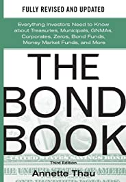 The Bond Book: Everything Investors Need to Know about Treasuries, Municipals, GNMAs, Corporates, Zeros, Bond Funds, Money M