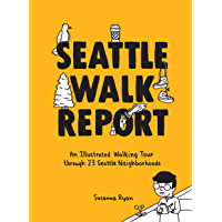 Seattle Walk Report: An Illustrated Walking Tour through 23 Seattle Neighborhoods