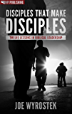 Disciples That Make Disciples: Twelve Lessons in Biblical Leadership