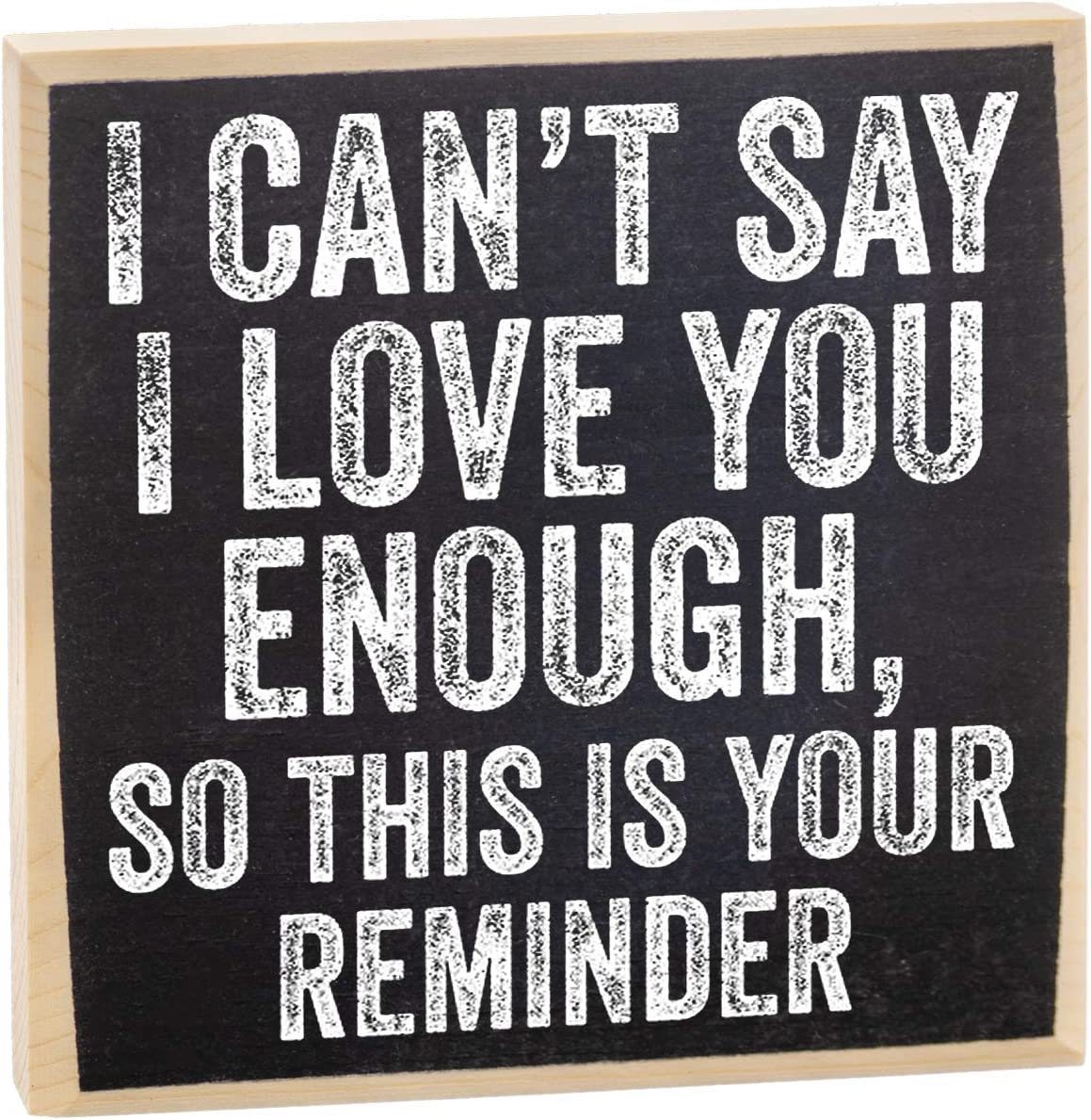 I Can't Say I Love You Enough - Rustic Wooden Sign - Makes a Great Gift Under $15!