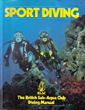 Sport Diving: The British Sub-Aqua Club Diving Man: British Sub-Aqua Club Diving Manual (BSAC Manuals)