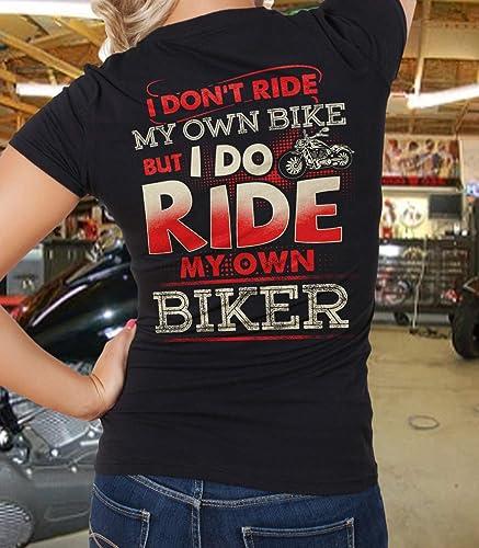 Amazon Com I Don T Ride My Own Bike But I Do Ride My Own Biker T