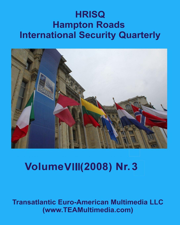 Download Hampton Roads International Security Quarterly: Volume VIII - Nr. 3 (Summer 2008) pdf