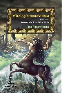 Mitologia maravillosa para niños: Amenos relatos de los clasicos griegos (Spanish Edition)