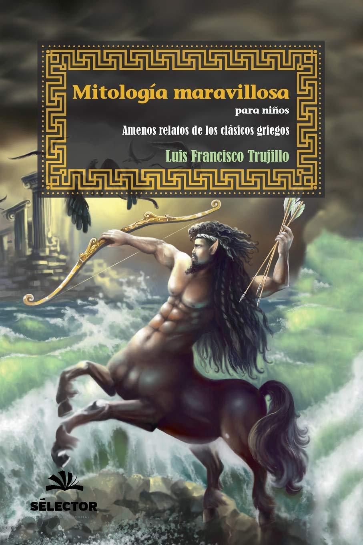 Mitologia maravillosa para niños: Amenos relatos de los clasicos griegos: Amazon.es: Trujillo, Luis Francisco: Libros