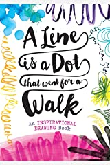 A Line is a Dot That Went for a Walk: An Inspirational Drawing Book Paperback
