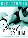 Bared by Him: A Billionaire's Club Story (The Billionaire's Club)
