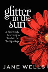Glitter in the Sun: A Bible study searching for truth in the Twilight Saga Paperback