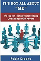 "It's Not All About ""Me"": The Top Ten Techniques for Building Quick Rapport with Anyone Kindle Edition"