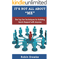"""It's Not All About """"Me"""": The Top Ten Techniques for Building Quick Rapport with Anyone"""